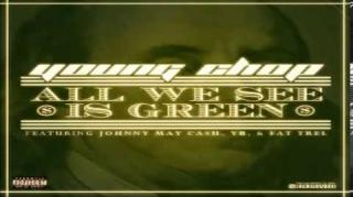 "Young Chop Ft. Johnny May Cash & More  - ""All We See Is Green"""